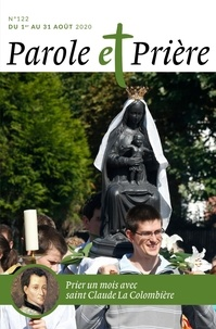 Loïc Mérian - Parole et Prière N° 122, août 2020 : Prier un mois avec saint Claude La Colombière.