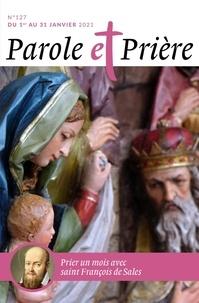 Loïc Mérian - Parole et Prière N° 127, janvier 2021 : Saint François de Sales.