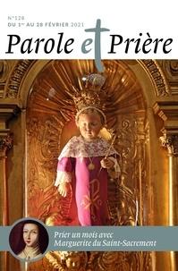 Astrid Nougayrède - Parole et Prière N° 128, février 2021 : Prier un mois avec Marguerite du Saint-Sacrement.