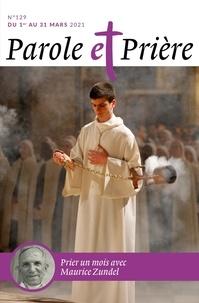 Loïc Mérian - Parole et Prière N° 129, mars 2021 : Prier un mois avec Maurice Zundel.