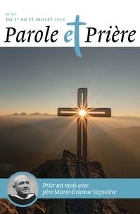 Loïc Mérian - Parole et Prière N° 97, juillet 2018 : Prier un mois avec le père Marie-Etienne Vayssière.