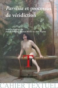 Pascal Debailly et Martial Martin - Parrêsia et processus de véridiction - De l'Antiquité aux Lumières.