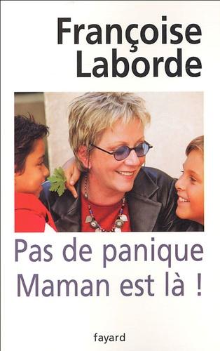 Françoise Laborde - Pas de panique Maman est là !.