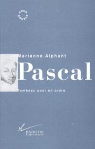 Marianne Alphant - PASCAL. - Tombeau pour un ordre.