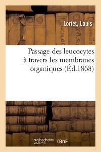 Louis Lortet - Passage des leucocytes à travers les membranes organiques.