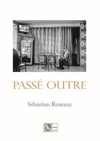 Sébastien Rozeaux - Passé Outre.