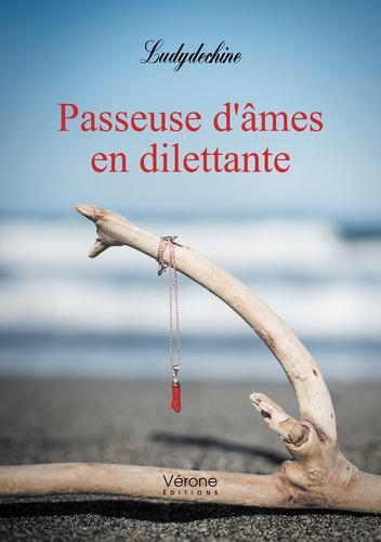 Ludydechine - Passeuse d'âmes en dilettante.