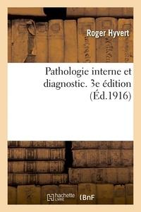Roger Hyvert - Pathologie interne et diagnostic. 3e édition.