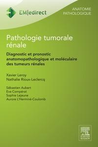 Xavier Leroy et Nathalie Rioux-Leclercq - Pathologie tumorale rénale - Diagnostic et pronostic anatomopathologique et moléculaire des tumeurs rénales.