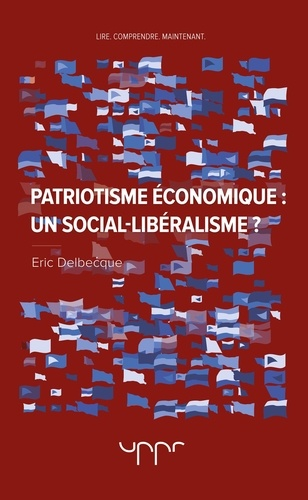 Eric Delbecque - Patriotisme économique : un social-libéralisme ?.