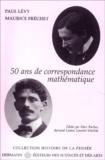 Paul Lévy et Maurice Fréchet - Paul Lévy - Maurice Fréchet, 50 ans de correspondance en 107 lettres.