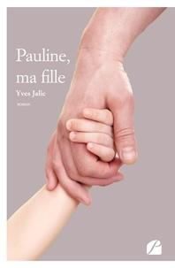 Yves Jalic - Pauline, ma fille.