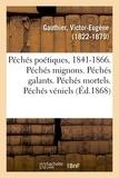 Victor-eugène Gauthier - Péchés poétiques, 1841-1866. Péchés mignons. Péchés galants. Péchés mortels. Péchés véniels.
