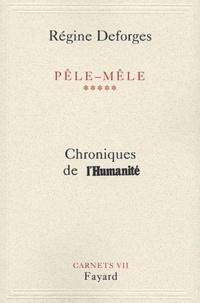 Régine Deforges - Pêle-mêle Tome 5 - Chroniques de l'Humanité Carnets VII.