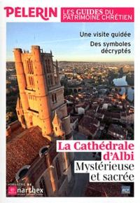 Catherine Lalanne - Pèlerin Hors-série : La Cathédrale d'Albi - Mystérieuse et sacrée. Une visite guidée, Des symboles décryptés.