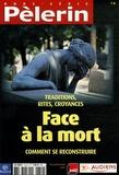 René Poujol - Pèlerin N° Hors-série : Face à la mort - Traditions, rites, croyances Comment se reconstruire.