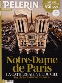 Catherine Lalanne - Pèlerin N° Hors série : Notre-Dame de Paris - La cathédrale vue du ciel, des photos inédites & exclusives.