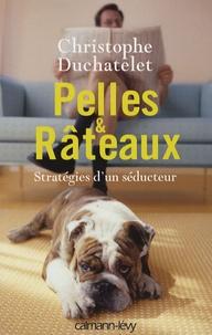 Christophe Duchatelet - Pelles et Râteaux - Stratégies d'un séducteur.