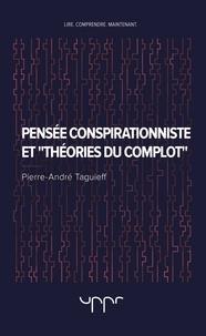"""Pierre-André Taguieff - Pensée conspirationniste et """"théories du complot"""" - Une introduction critique."""
