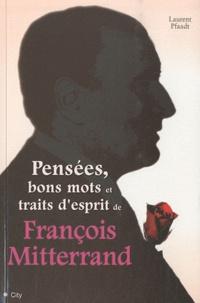 Laurent Pfaadt - Pensées, bons mots et traits d'esprit de François Mitterrand.