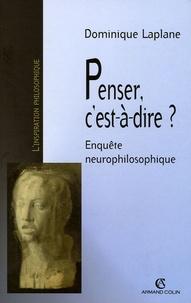 Dominique Laplane - Penser, c'est-à-dire ? - Enquête neurophilosophique.