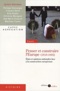 Collectif et Sylvain Schirmann - Penser et construire l'Europe (1919-1992) - Etats et opinions nationales face à la construction européenne.