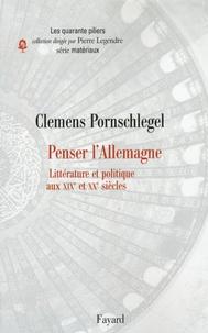 Clemens Pornschlegel - Penser l'Allemagne - Littératures et politiques aux XIXe et XXe siècles.