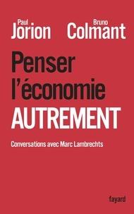 Paul Jorion et Bruno Colmant - Penser l'économie autrement.