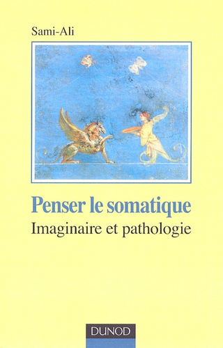 Sami-Ali - Penser le somatique - Imaginaire et pathologie.