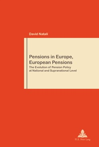 David Natali - Pensions in Europe, European Pensions - The Evolution of Pension Policy at National and Supranational Level.
