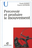 Claude Bonnet et Francis Lestienne - Percevoir et produire le mouvement.