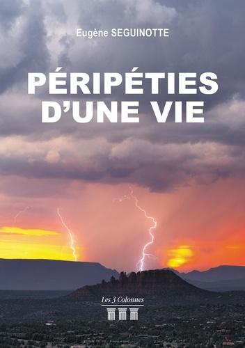 Eugène Seguinotte - Péripéties d'une vie.