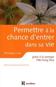 Véronique Lours - Permettre à la chance d'entrer dans sa vie - Grâce à la synergie PNL/Feng Shui.