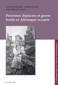 Corine Defrance et Juliette Denis - Personnes déplacées et guerre froide en Allemagne occupée.