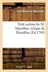 Jean-Baptiste Massillon - Petit carême de M. Massillon, évêque de Massillon - Imprimé par ordre du Roi pour l'éducation de monseigneur le Dauphin.