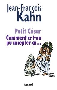 Jean-François Kahn - Petit césar - Comment a-t-on pu accepter ça....