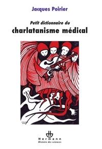 Jacques Poirier - Petit dictionnaire du charlatanisme médical.