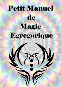 Antinous Seranill - Petit Manuel De Magie Egregorique.