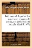 Camille Philippe Dayre de Mailhol - Petit manuel de police, à l'usage des inspecteurs et agents de police, des gardiens de la paix,.