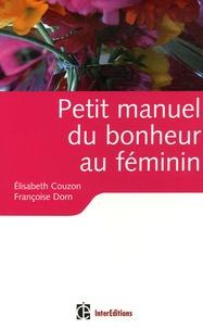 Elisabeth Couzon et Françoise Dorn - Petit manuel du bonheur au féminin - Les clés pour vivre heureuse.