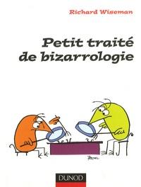 Richard Wiseman - Petit traité de bizarrologie - La science derrière l'étrangeté de la vie quotidienne.