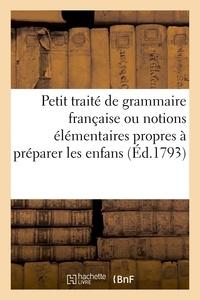 Aubry - Petit traité de grammaire française ou notions élémentaires propres à préparer les enfans.