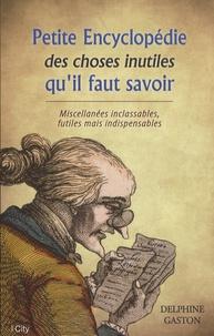 Delphine Gaston - Petite encylcopédie des choses inutiles à savoir.