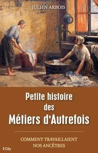 Julien Arbois - Petite histoire des métiers d'autrefois.