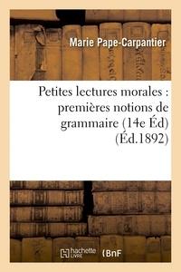 Marie Pape-Carpantier - Petites lectures morales : premières notions de grammaire 14e édition.