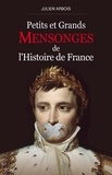 Julien Arbois - Petits et grands mensonges de l'Histoire de France.