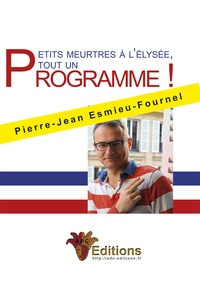 Pierre-Jean Esmieu-Fournel - Petits meurtres à l'Elysée.