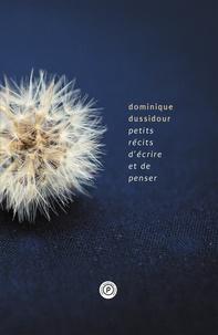 Dominique Dussidour - Petits récits d'écrire et de penser.