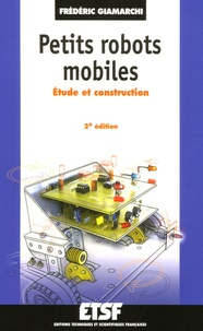 Frédéric Giamarchi - Petits robots mobiles - Etude et construction.