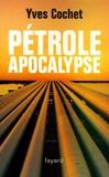 Yves Cochet - Pétrole apocalypse.